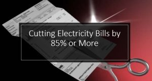 Cutting Electricity Bills by 85% or More